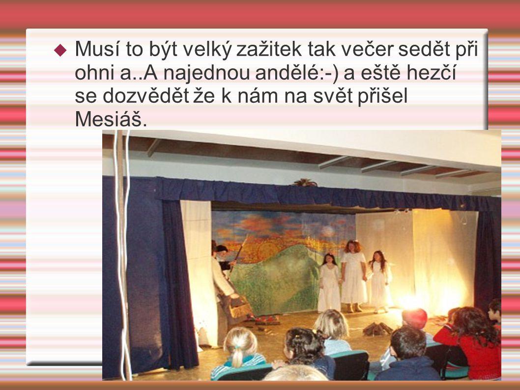  Musí to být velký zažitek tak večer sedět při ohni a..A najednou andělé:-) a eště hezčí se dozvědět že k nám na svět přišel Mesiáš.