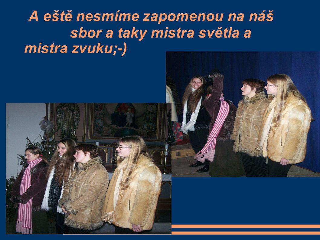A eště nesmíme zapomenou na náš sbor a taky mistra světla a mistra zvuku;-)