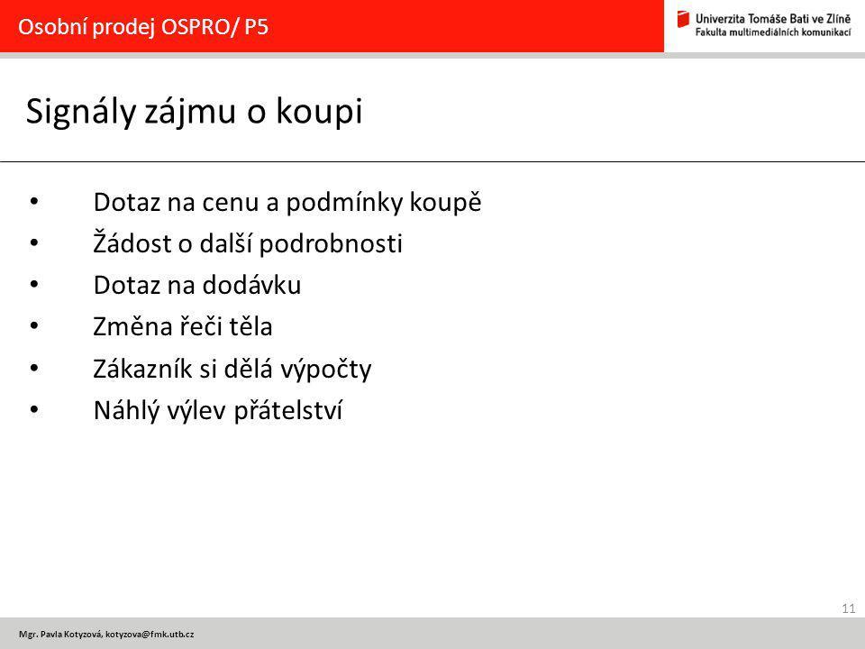11 Mgr. Pavla Kotyzová, kotyzova@fmk.utb.cz Signály zájmu o koupi Osobní prodej OSPRO/ P5 Dotaz na cenu a podmínky koupě Žádost o další podrobnosti Do