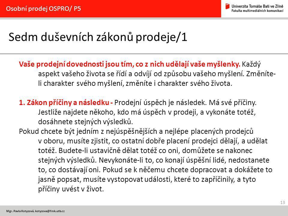 13 Osobní prodej OSPRO/ P5 Mgr. Pavla Kotyzová, kotyzova@fmk.utb.cz Sedm duševních zákonů prodeje/1 Vaše prodejní dovednosti jsou tím, co z nich uděla