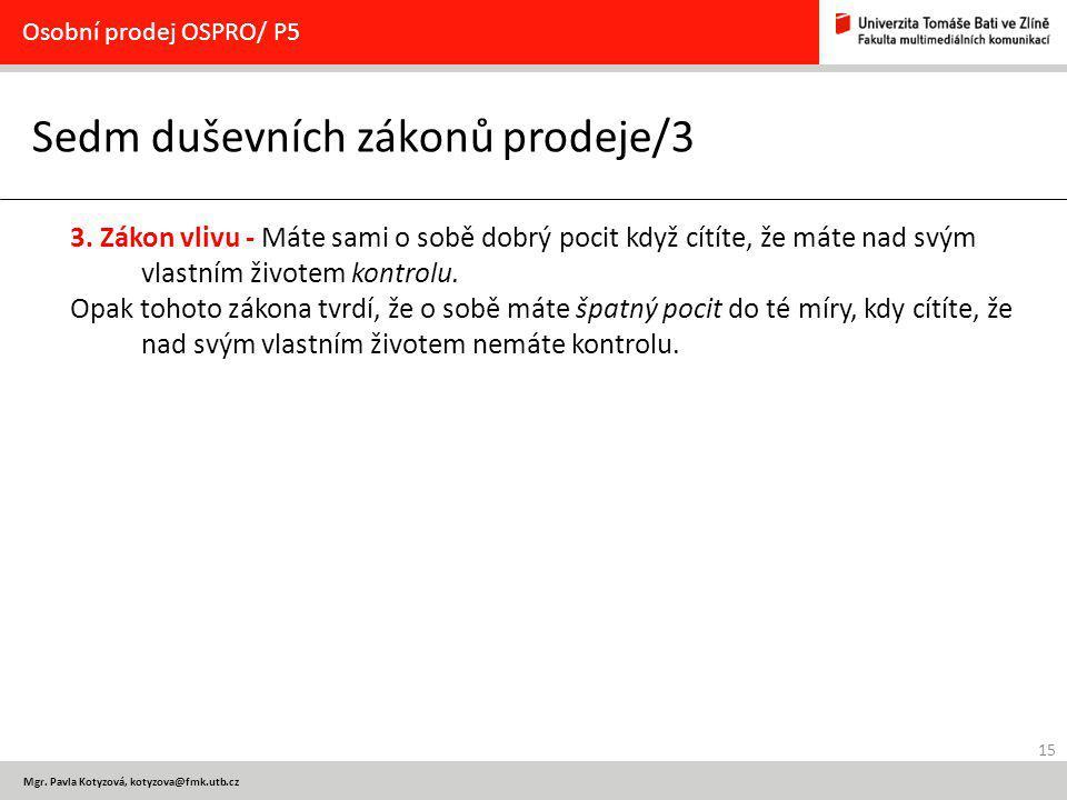 15 Osobní prodej OSPRO/ P5 Mgr. Pavla Kotyzová, kotyzova@fmk.utb.cz Sedm duševních zákonů prodeje/3 3. Zákon vlivu - Máte sami o sobě dobrý pocit když