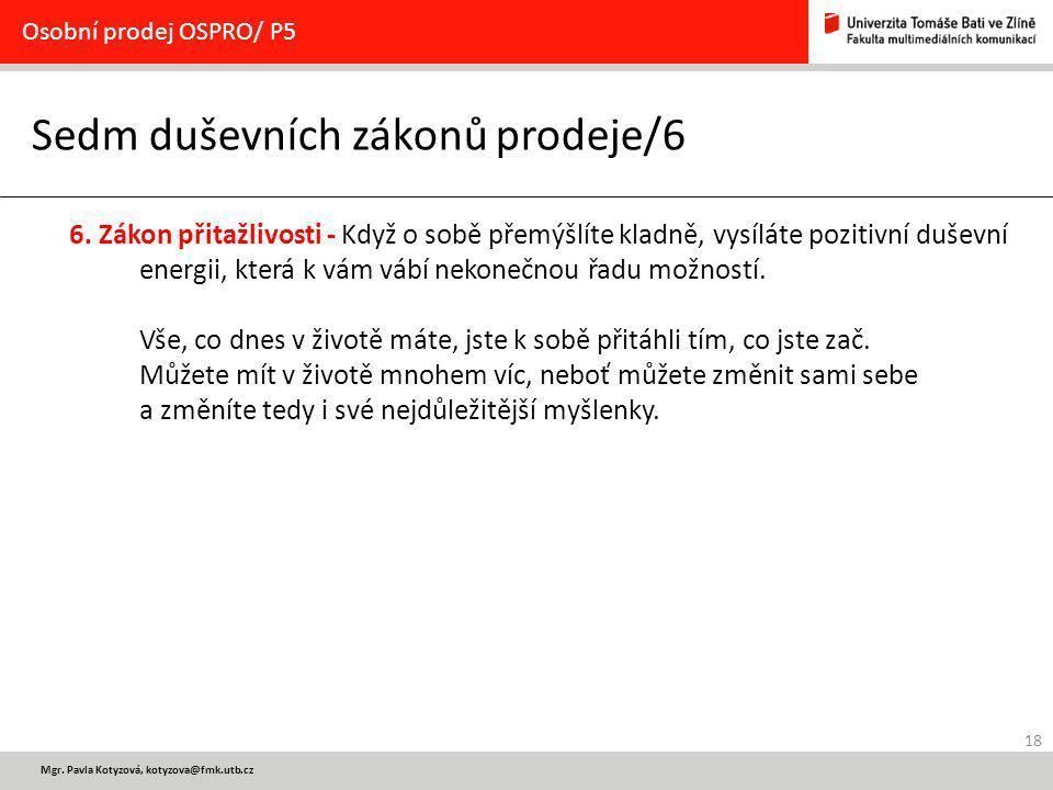 18 Osobní prodej OSPRO/ P5 Sedm duševních zákonů prodeje/6 6. Zákon přitažlivosti - Když o sobě přemýšlíte kladně, vysíláte pozitivní duševní energii,