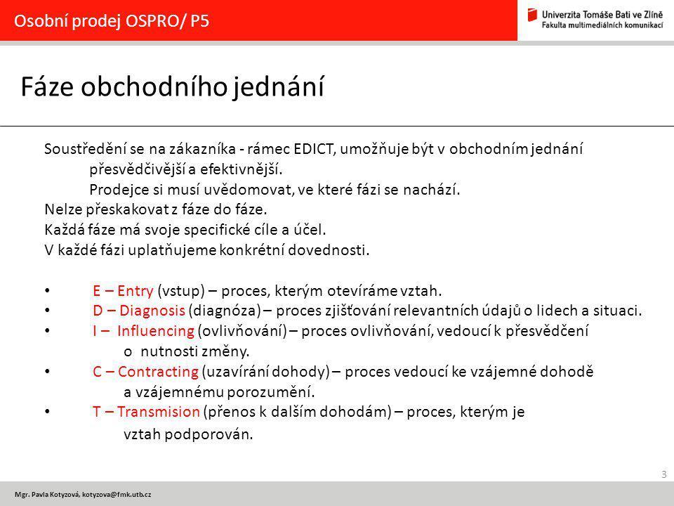 3 Mgr. Pavla Kotyzová, kotyzova@fmk.utb.cz Fáze obchodního jednání Osobní prodej OSPRO/ P5 Soustředění se na zákazníka - rámec EDICT, umožňuje být v o