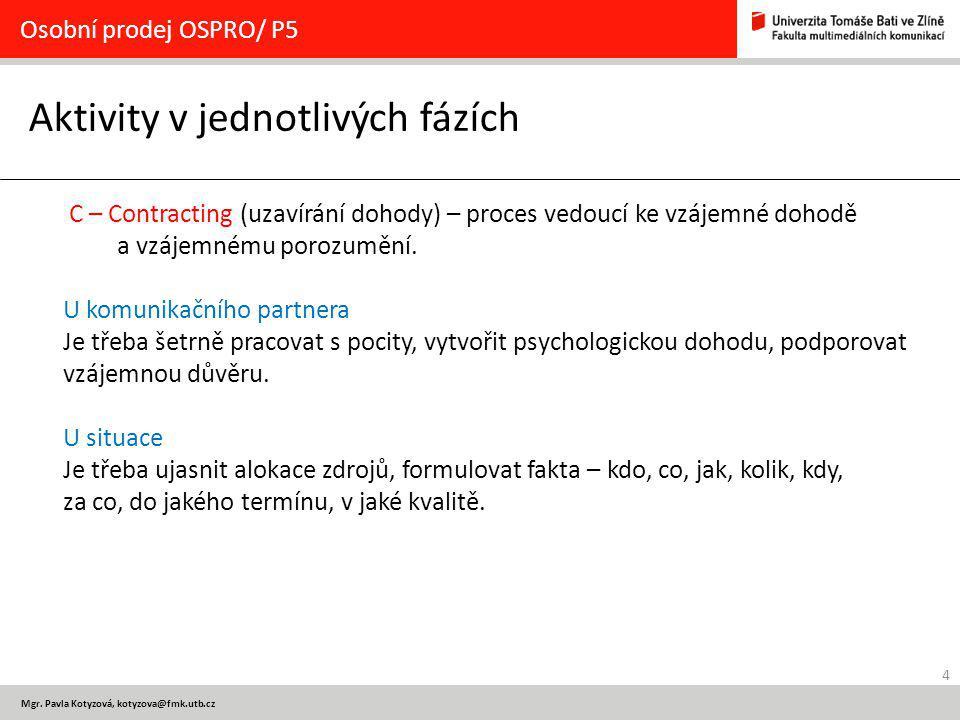 4 Mgr. Pavla Kotyzová, kotyzova@fmk.utb.cz Aktivity v jednotlivých fázích Osobní prodej OSPRO/ P5 C – Contracting (uzavírání dohody) – proces vedoucí