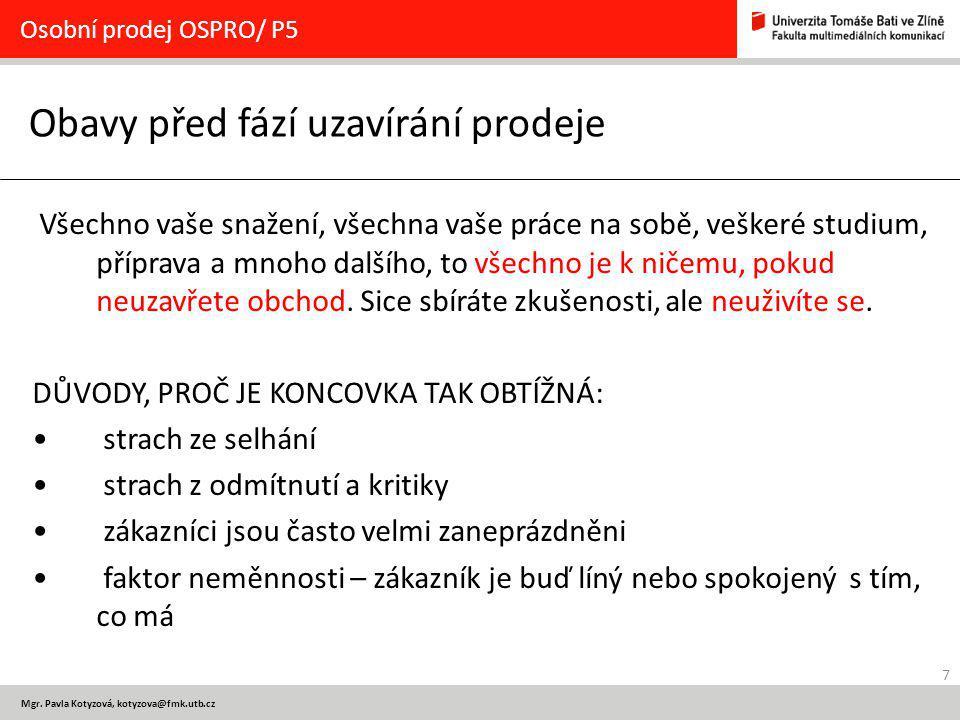 7 Mgr. Pavla Kotyzová, kotyzova@fmk.utb.cz Obavy před fází uzavírání prodeje Osobní prodej OSPRO/ P5 Všechno vaše snažení, všechna vaše práce na sobě,
