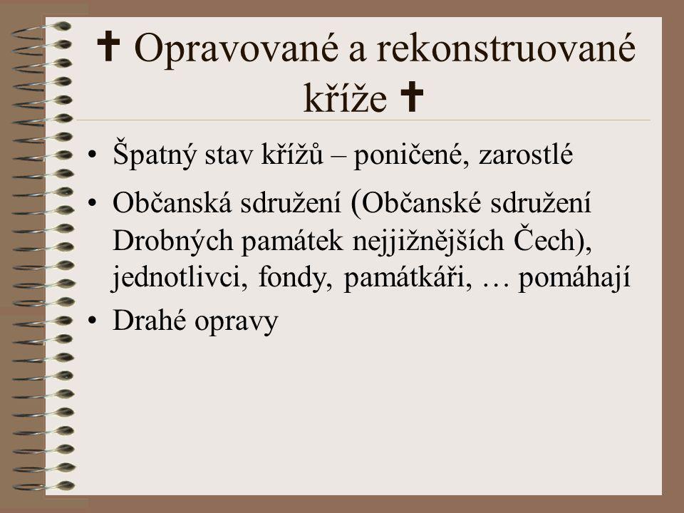  Opravované a rekonstruované kříže  Špatný stav křížů – poničené, zarostlé Občanská sdružení ( Občanské sdružení Drobných památek nejjižnějších Čech
