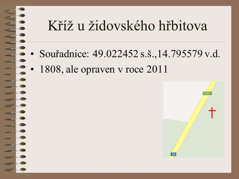 Kříž u židovského hřbitova Souřadnice: 49.022452 s.š.,14.795579 v.d. 1808, ale opraven v roce 2011