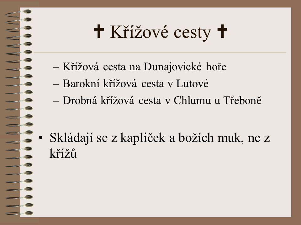  Křížové cesty  –Křížová cesta na Dunajovické hoře –Barokní křížová cesta v Lutové –Drobná křížová cesta v Chlumu u Třeboně Skládají se z kapliček a