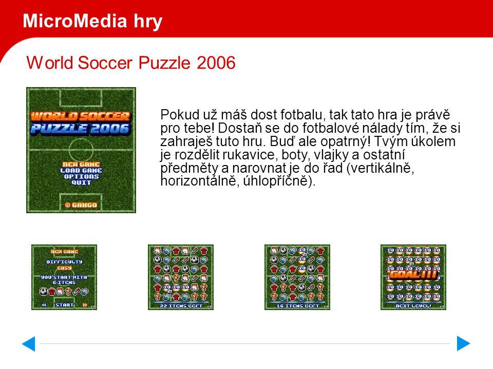 World Soccer Puzzle 2006 MicroMedia hry Pokud už máš dost fotbalu, tak tato hra je právě pro tebe.
