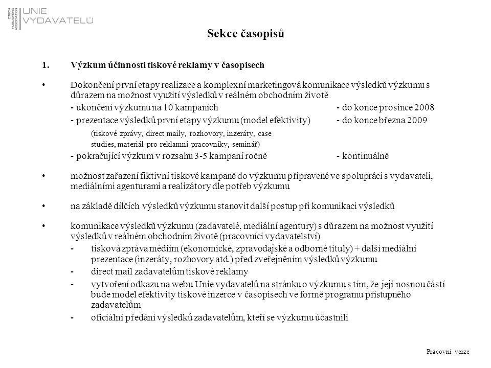 Pracovní verze Sekce časopisů 1.Výzkum účinnosti tiskové reklamy v časopisech Dokončení první etapy realizace a komplexní marketingová komunikace výsl