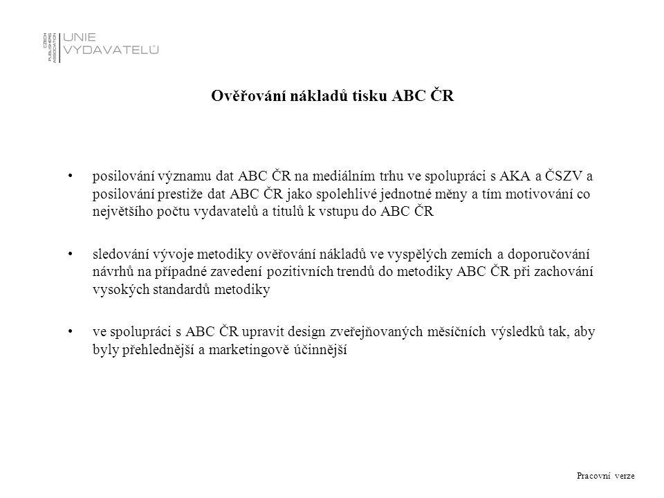 Pracovní verze Ověřování nákladů tisku ABC ČR posilování významu dat ABC ČR na mediálním trhu ve spolupráci s AKA a ČSZV a posilování prestiže dat ABC