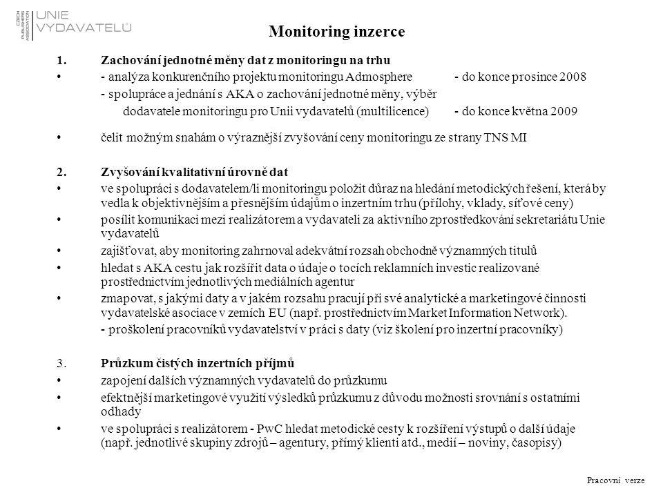 Pracovní verze Marketing Základní principy vybudování pozitivního image Unie vydavatelů u zadavatelů tiskové inzerce prostřednictvím akcí pořádných Unií vydavatelů nebo spoluúčastí Unie na jiných akcích (např.