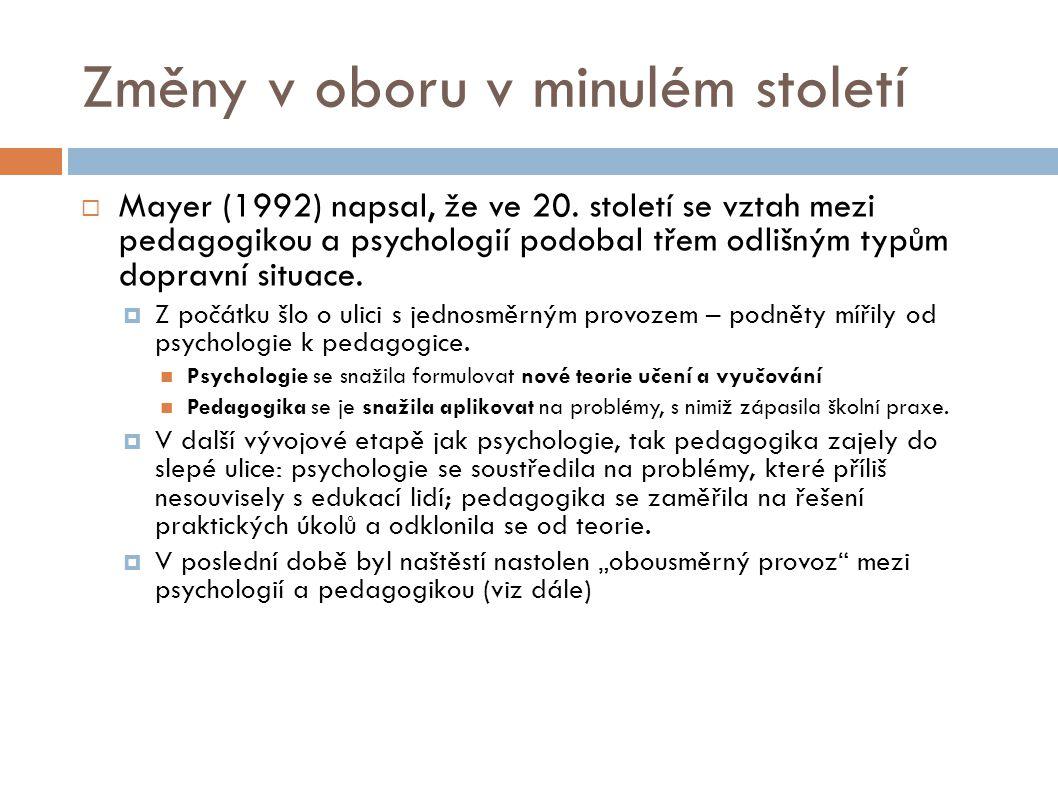 Změny v oboru v minulém století  Mayer (1992) napsal, že ve 20. století se vztah mezi pedagogikou a psychologií podobal třem odlišným typům dopravní