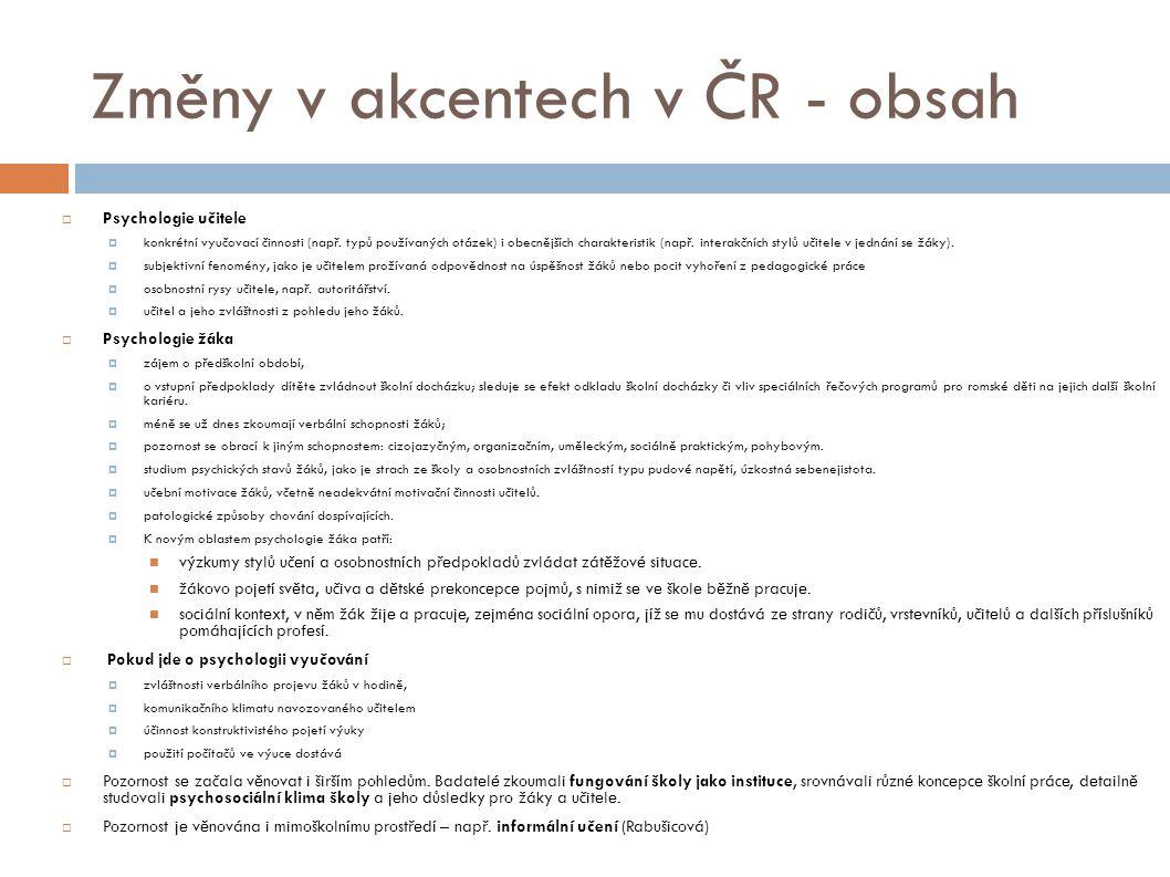 Změny v akcentech v ČR - obsah  Psychologie učitele  konkrétní vyučovací činnosti (např. typů používaných otázek) i obecnějších charakteristik (např
