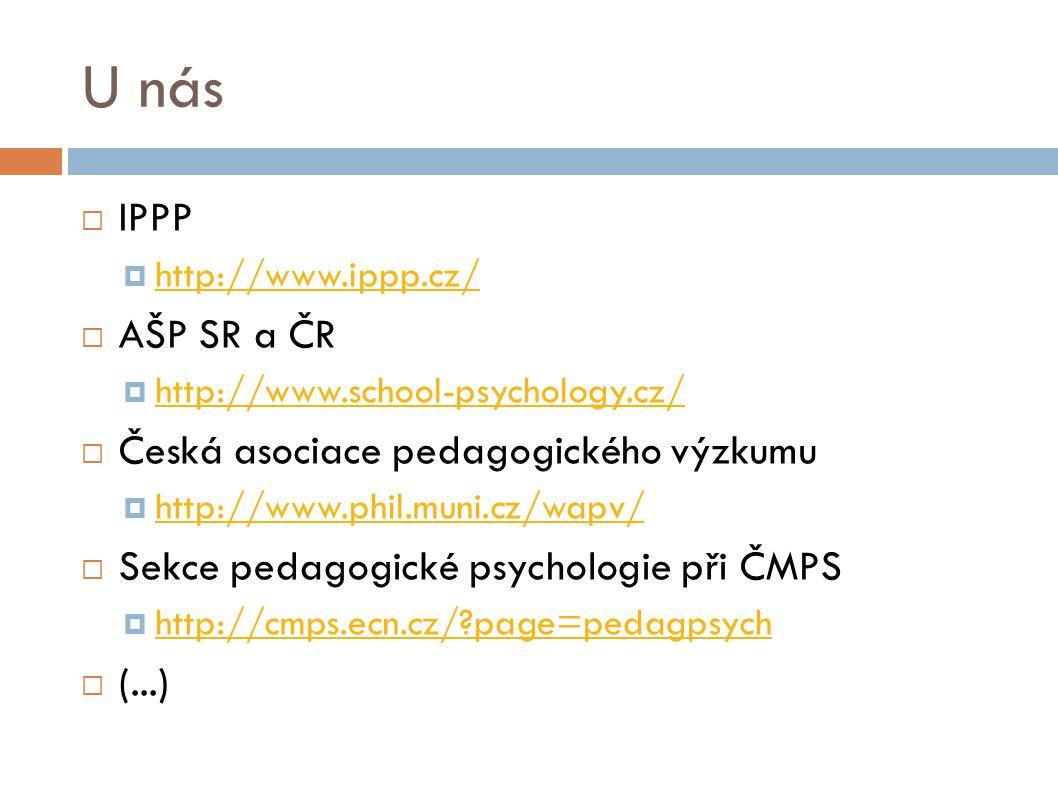 U nás  IPPP  http://www.ippp.cz/ http://www.ippp.cz/  AŠP SR a ČR  http://www.school-psychology.cz/ http://www.school-psychology.cz/  Česká asoci