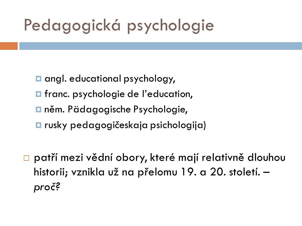 Pedagogická psychologie  angl. educational psychology,  franc. psychologie de l'education,  něm. Pädagogische Psychologie,  rusky pedagogičeskaja
