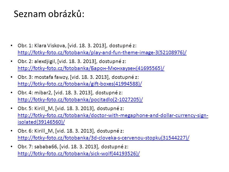 Seznam obrázků: Obr. 1: Klara Viskova, [vid. 18. 3. 2013], dostupné z: http://fotky-foto.cz/fotobanka/play-and-fun-theme-image-3(52108976)/ http://fot