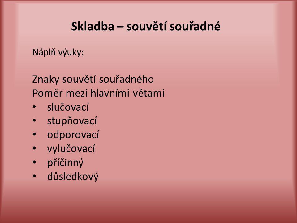 Znaky souvětí souřadného  obsahuje nejméně 2 věty hlavní (mluvnicky na sobě nezávislé)  na počtu vedlejších vět nezáleží  věty jsou spojeny spojkami souřadícími, nebo jsou k sobě přiřazeny beze spojek