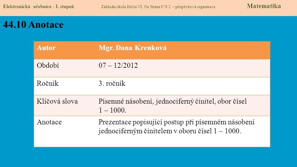 Elektronická učebnice - I. stupeň Základní škola Děčín VI, Na Stráni 879/2 – příspěvková organizace Matematika 44.10 Anotace AutorMgr. Dana Krenková O