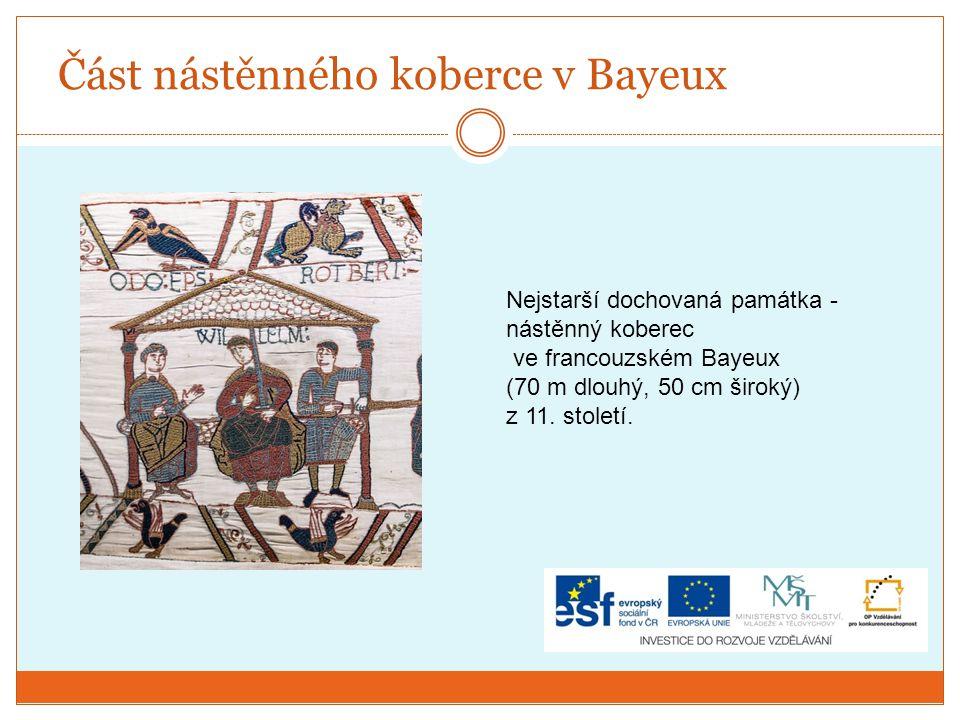 Část nástěnného koberce v Bayeux Nejstarší dochovaná památka - nástěnný koberec ve francouzském Bayeux (70 m dlouhý, 50 cm široký) z 11. století.