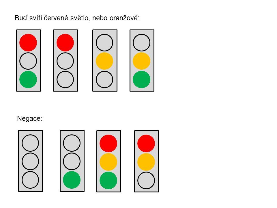 Negace: Buď svítí červené světlo, nebo oranžové: