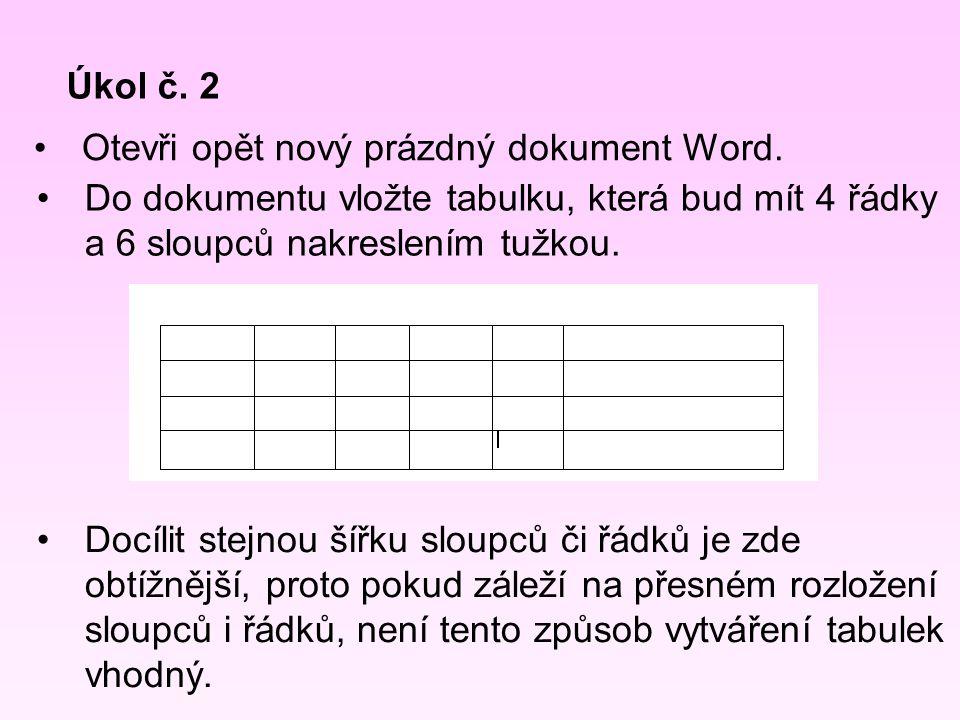 Úkol č. 2 Otevři opět nový prázdný dokument Word. Do dokumentu vložte tabulku, která bud mít 4 řádky a 6 sloupců nakreslením tužkou. Docílit stejnou š
