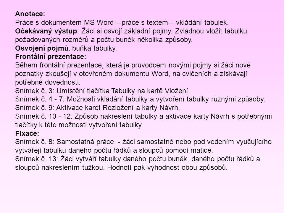 Anotace: Práce s dokumentem MS Word – práce s textem – vkládání tabulek. Očekávaný výstup: Žáci si osvojí základní pojmy. Zvládnou vložit tabulku poža