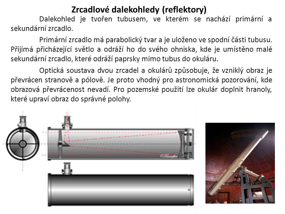 Zrcadlové dalekohledy (reflektory) Dalekohled je tvořen tubusem, ve kterém se nachází primární a sekundární zrcadlo. Primární zrcadlo má parabolický t
