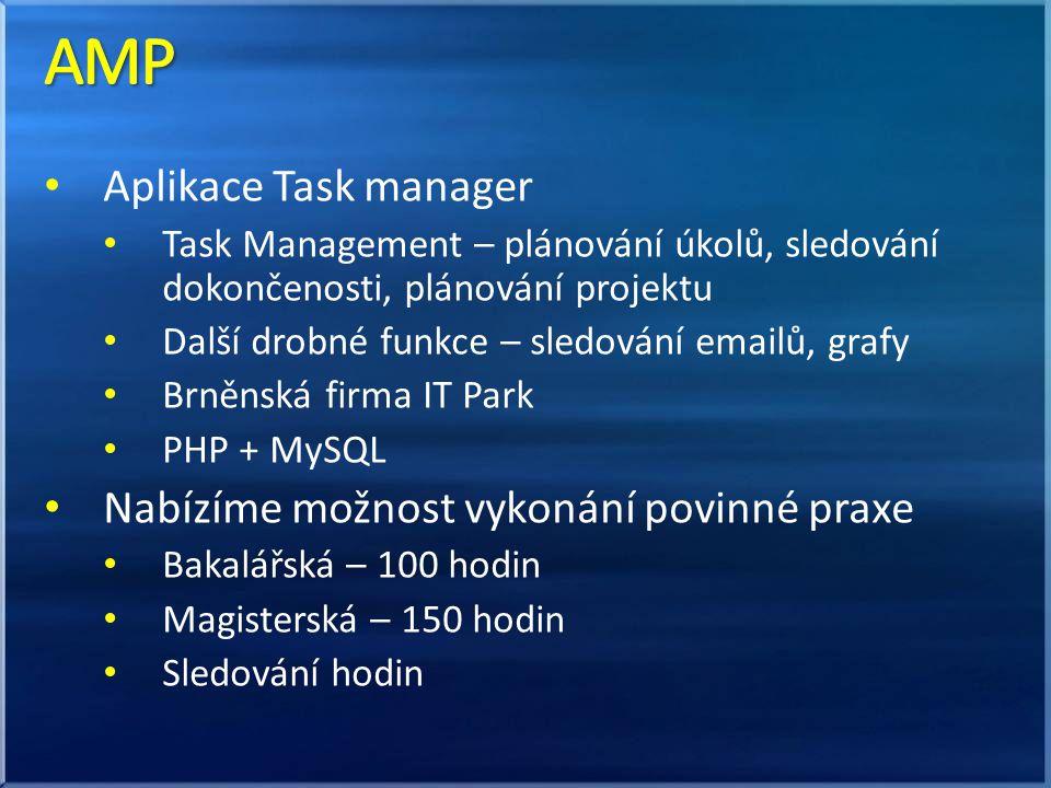 Aplikace Task manager Task Management – plánování úkolů, sledování dokončenosti, plánování projektu Další drobné funkce – sledování emailů, grafy Brněnská firma IT Park PHP + MySQL Nabízíme možnost vykonání povinné praxe Bakalářská – 100 hodin Magisterská – 150 hodin Sledování hodin