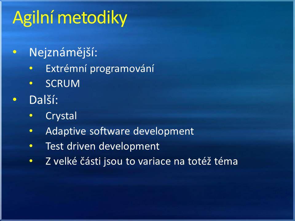 Nejznámější: Extrémní programování SCRUM Další: Crystal Adaptive software development Test driven development Z velké části jsou to variace na totéž téma