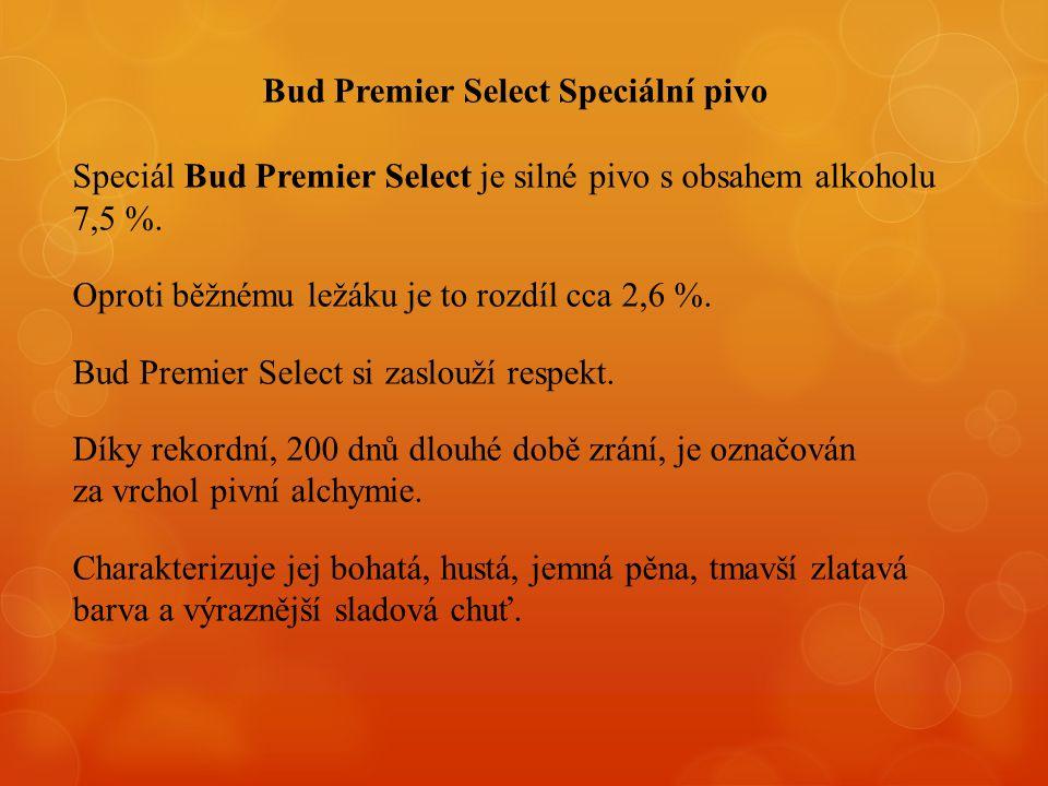 Bud Premier Select Speciální pivo Speciál Bud Premier Select je silné pivo s obsahem alkoholu 7,5 %. Oproti běžnému ležáku je to rozdíl cca 2,6 %. Bud