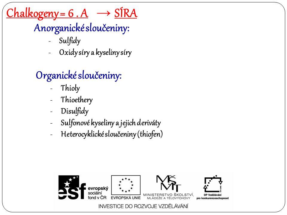 Anorganické sloučeniny: -Sulfidy -Oxidy síry a kyseliny síry Chalkogeny = 6.