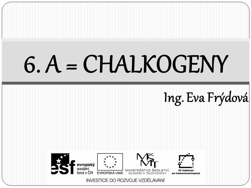 6. A = CHALKOGENY Ing. Eva Frýdová