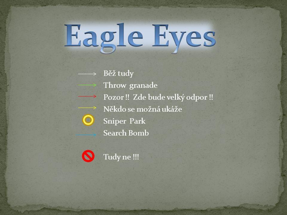 Běž tudy Throw granade Pozor !! Zde bude velký odpor !! Někdo se možná ukáže Sniper Park Search Bomb Tudy ne !!!