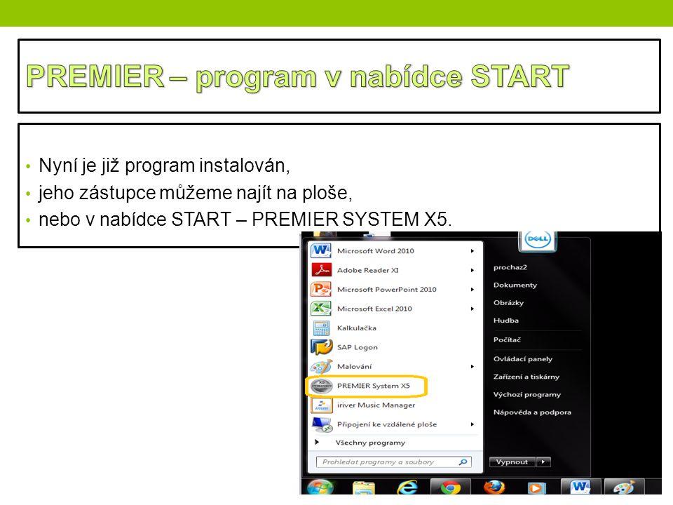 Nyní je již program instalován, jeho zástupce můžeme najít na ploše, nebo v nabídce START – PREMIER SYSTEM X5.