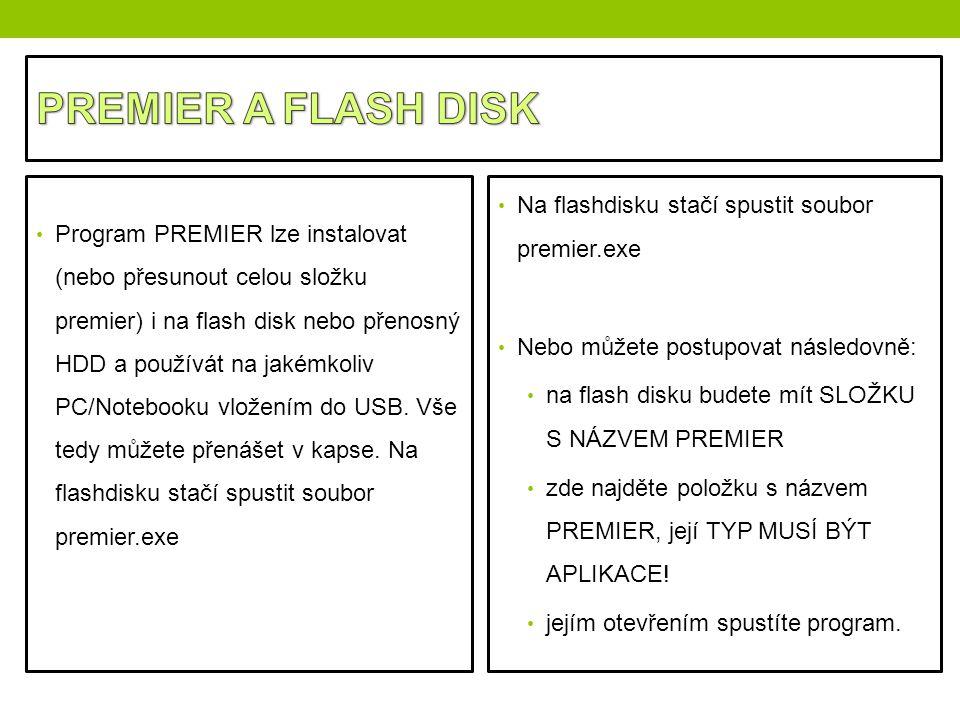 Program PREMIER lze instalovat (nebo přesunout celou složku premier) i na flash disk nebo přenosný HDD a používát na jakémkoliv PC/Notebooku vložením