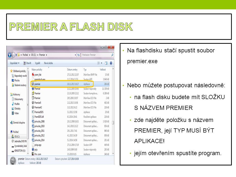 Na flashdisku stačí spustit soubor premier.exe Nebo můžete postupovat následovně: na flash disku budete mít SLOŽKU S NÁZVEM PREMIER zde najděte položk