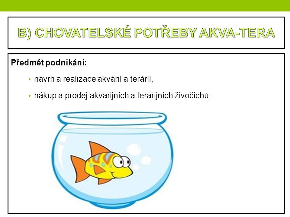 Předmět podnikání: návrh a realizace akvárií a terárií, nákup a prodej akvarijních a terarijních živočichů;