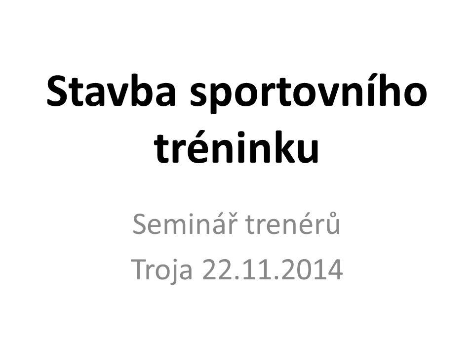 Stavba sportovního tréninku Seminář trenérů Troja 22.11.2014