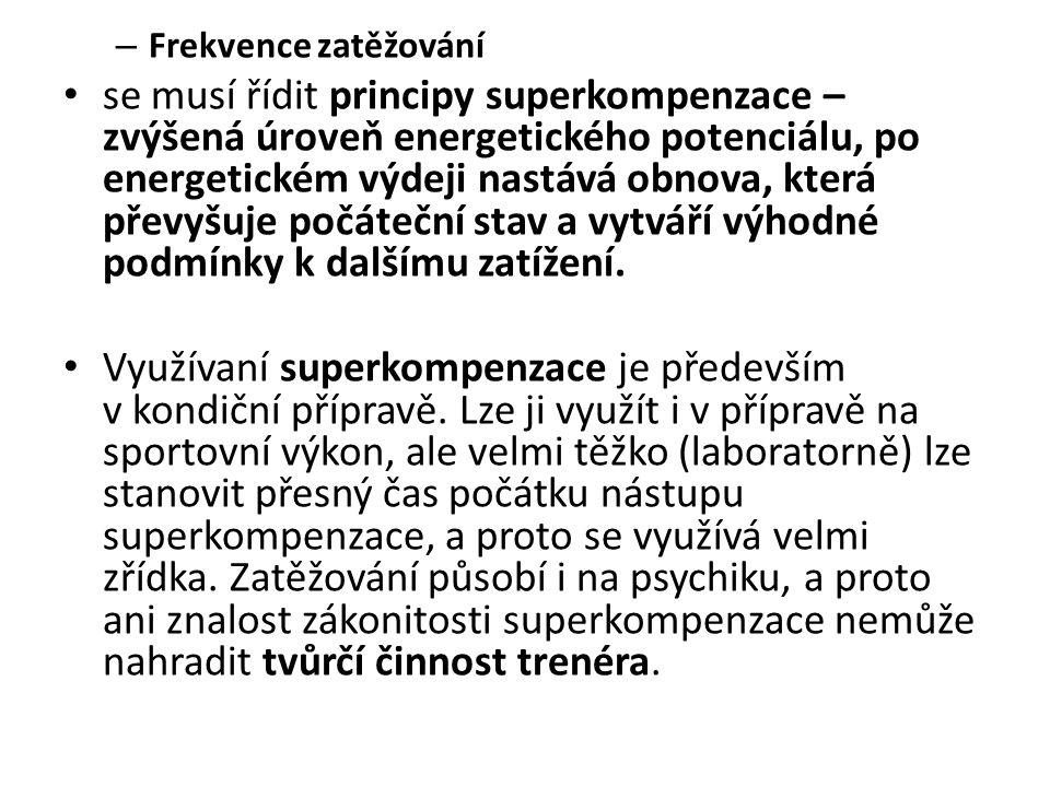 – Frekvence zatěžování se musí řídit principy superkompenzace – zvýšená úroveň energetického potenciálu, po energetickém výdeji nastává obnova, která