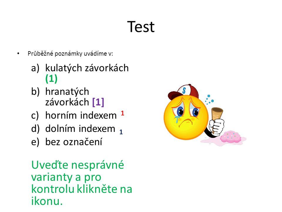 Test Průběžné poznámky uvádíme v: a)kulatých závorkách (1) b)hranatých závorkách [1] c)horním indexem 1 d)dolním indexem 1 e)bez označení Uveďte nespr