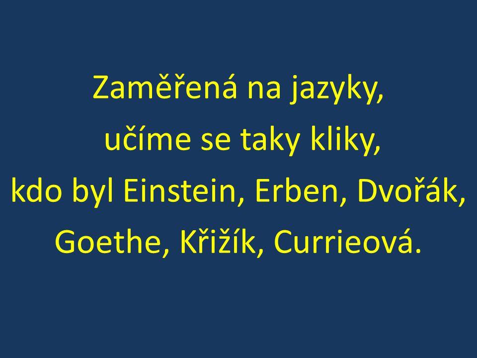 Zaměřená na jazyky, učíme se taky kliky, kdo byl Einstein, Erben, Dvořák, Goethe, Křižík, Currieová.