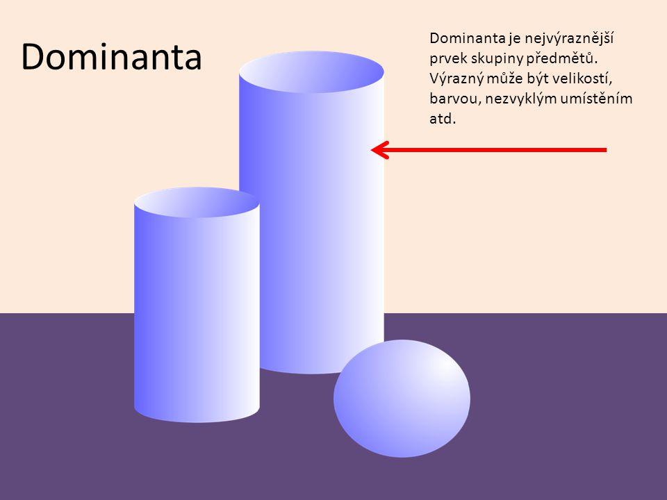 Dominanta Dominanta je nejvýraznější prvek skupiny předmětů. Výrazný může být velikostí, barvou, nezvyklým umístěním atd.