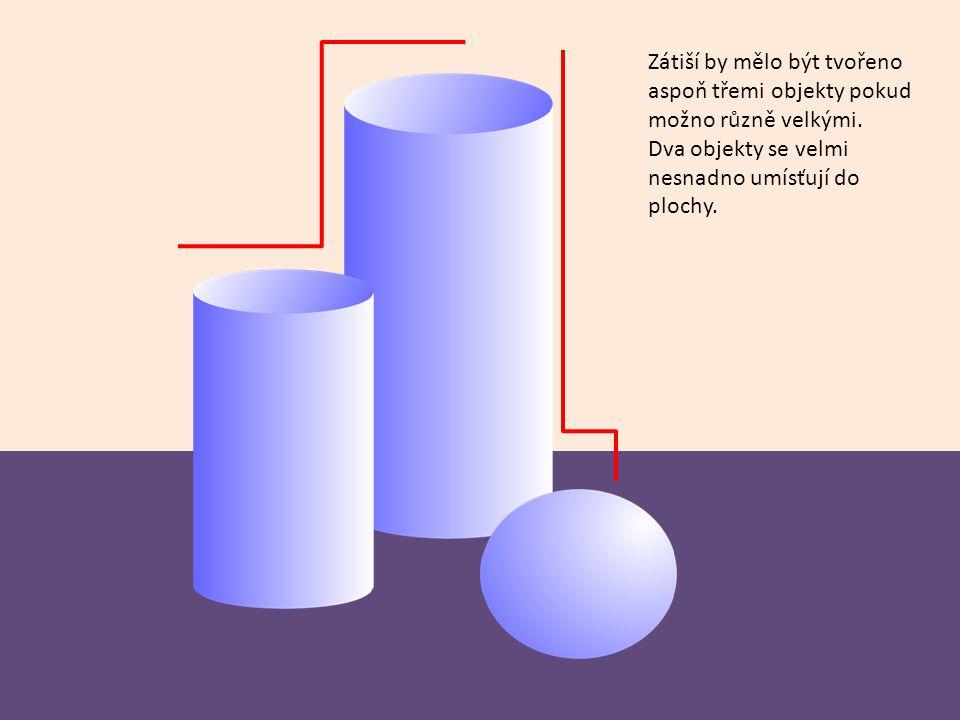 Zátiší by mělo být tvořeno aspoň třemi objekty pokud možno různě velkými. Dva objekty se velmi nesnadno umísťují do plochy.