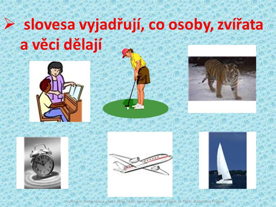  slovesa vyjadřují, co osoby, zvířata a věci dělají Autorem materiálu a všech jeho částí, není-li uvedeno jinak, je PhDr.
