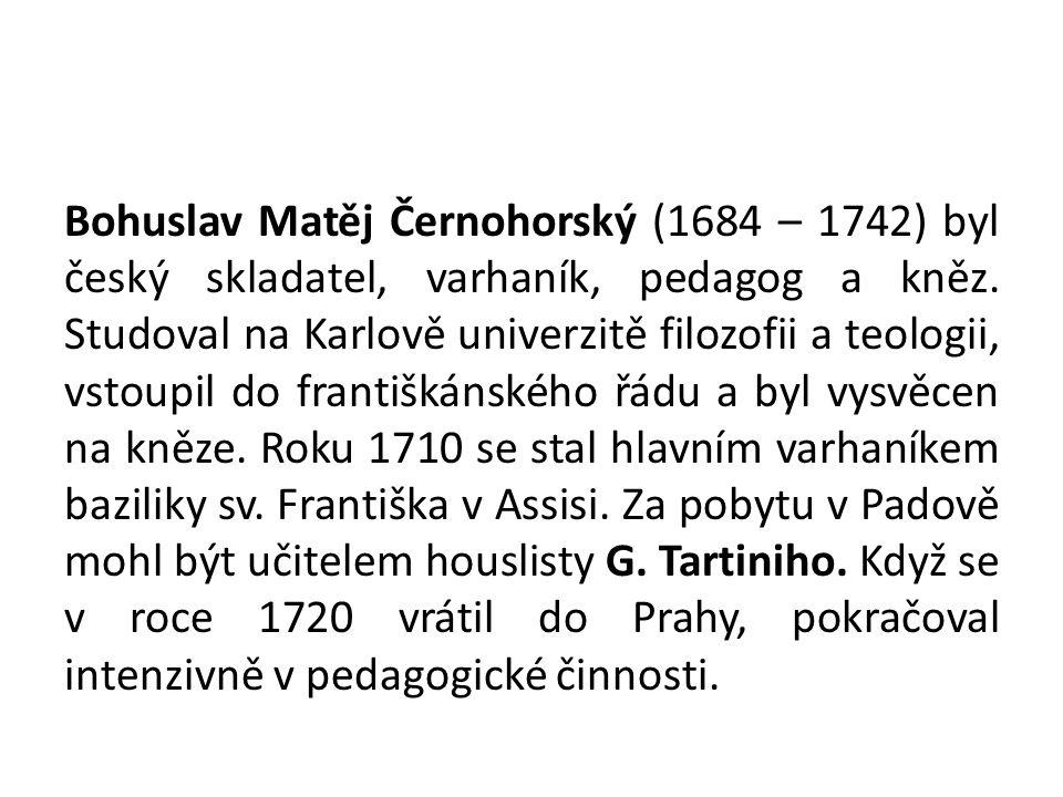 Bohuslav Matěj Černohorský (1684 – 1742) byl český skladatel, varhaník, pedagog a kněz.