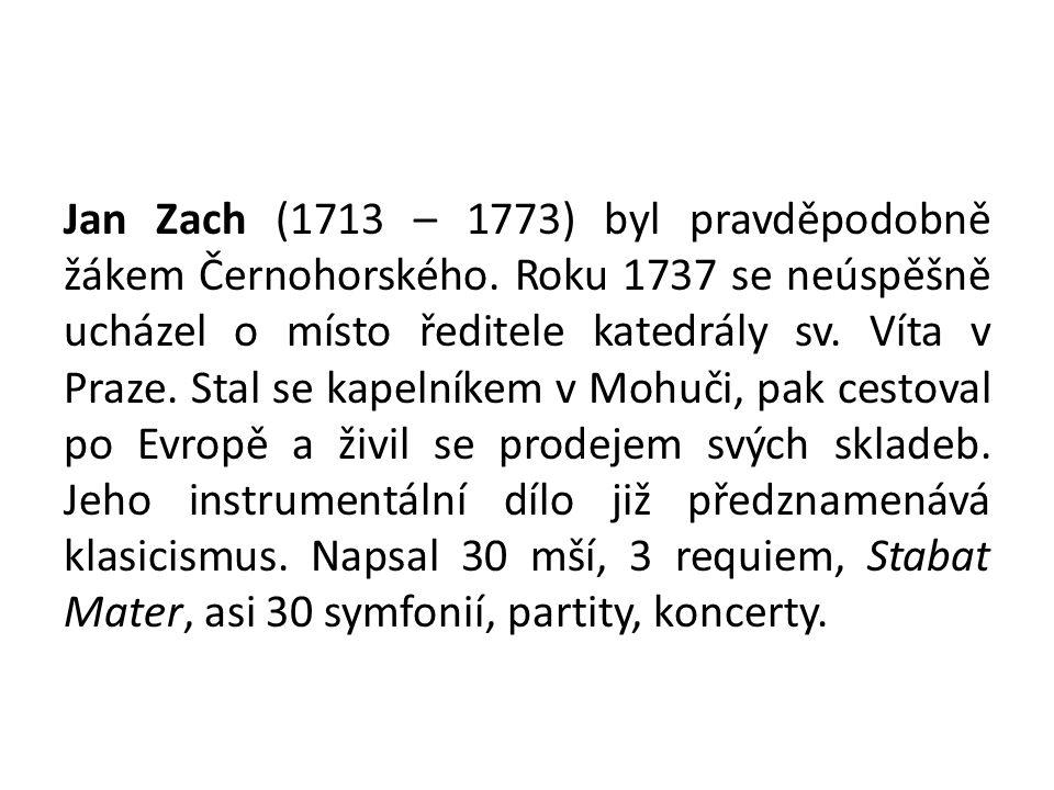 Jan Zach (1713 – 1773) byl pravděpodobně žákem Černohorského.