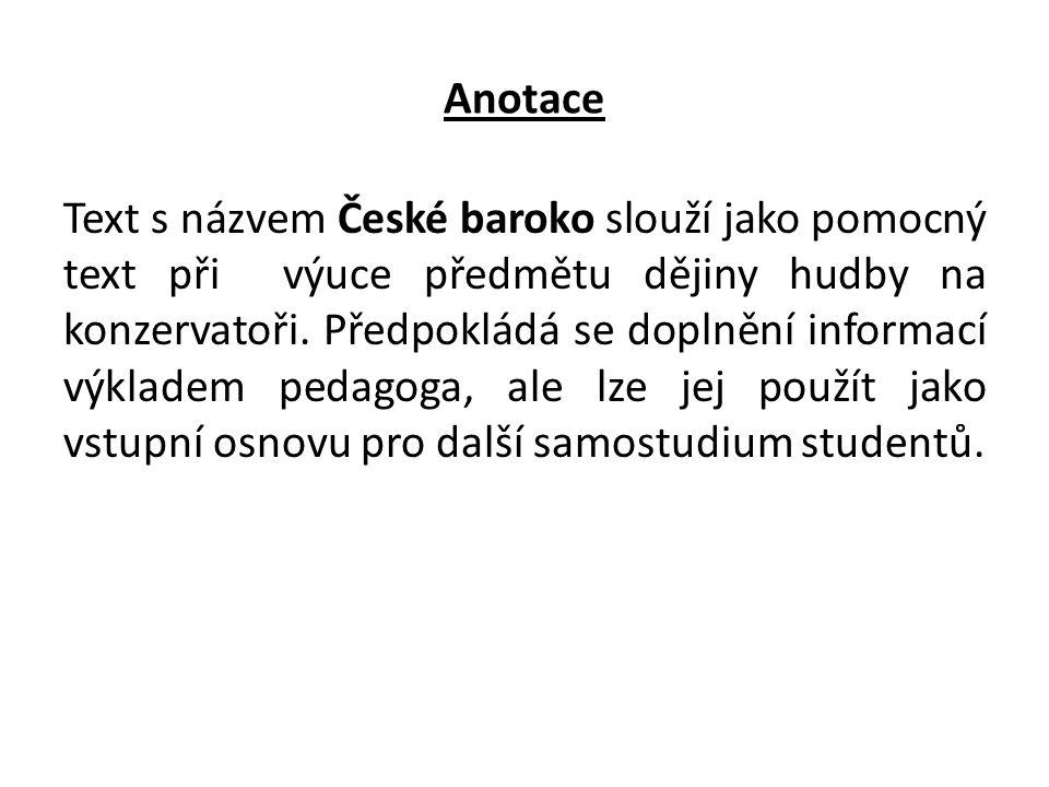 Anotace Text s názvem České baroko slouží jako pomocný text při výuce předmětu dějiny hudby na konzervatoři.