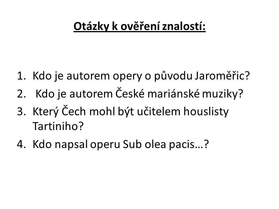 Otázky k ověření znalostí: 1.Kdo je autorem opery o původu Jaroměřic.