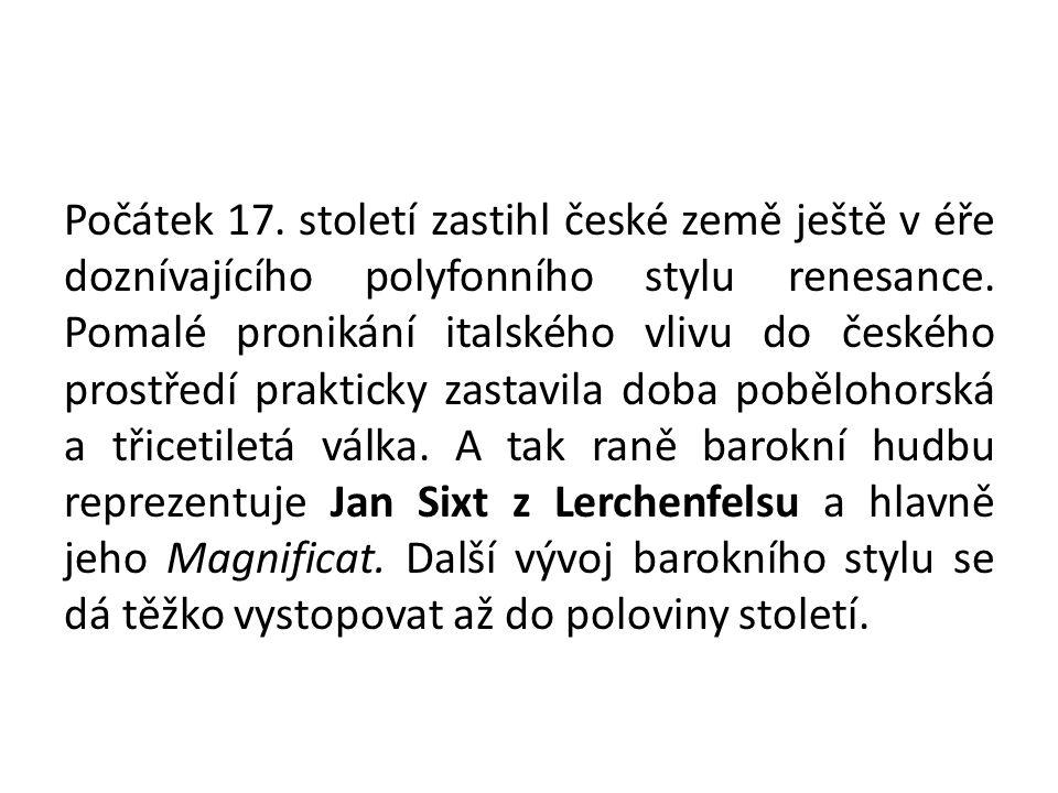 Počátek 17.století zastihl české země ještě v éře doznívajícího polyfonního stylu renesance.